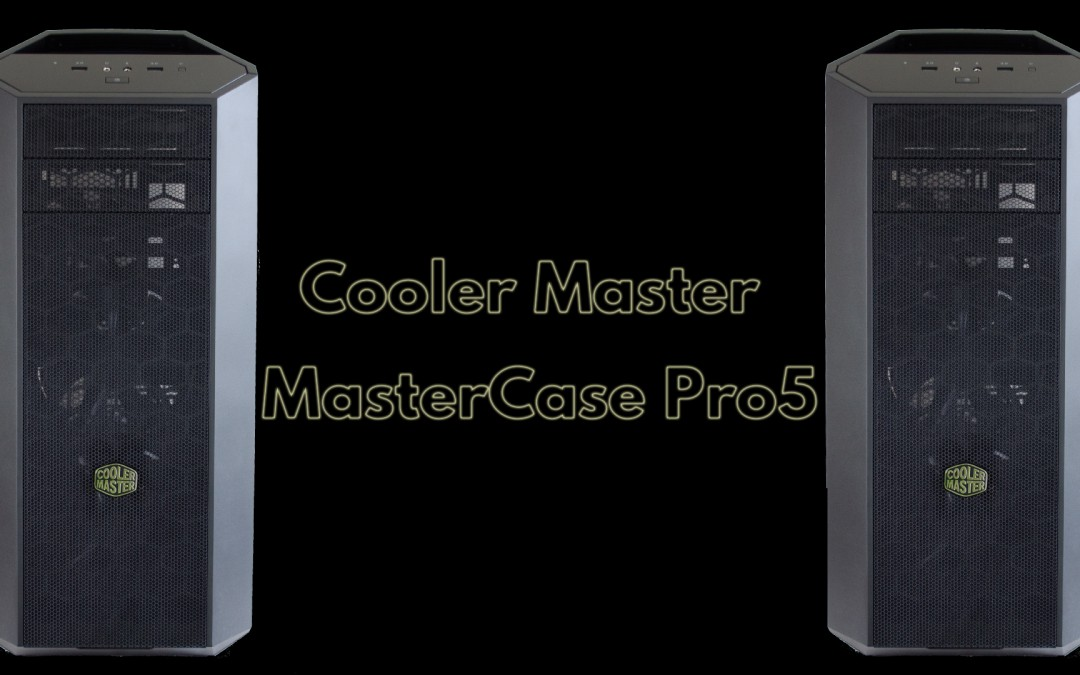 Cooler Master MasterCase Pro 5 Review