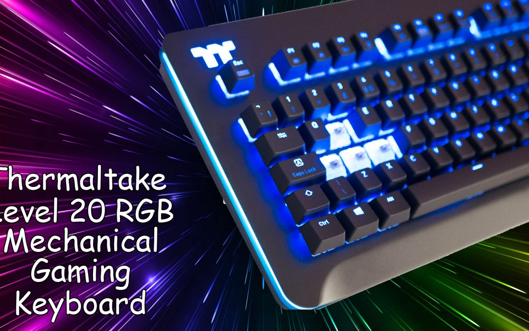 Therlmaltake Level 20 RGB Mechanical Gaming Keyboard Review
