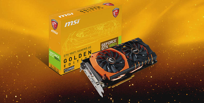 MSI RELEASES SPECIAL GTX 980TI GAMING 6G GOLDEN EDITION