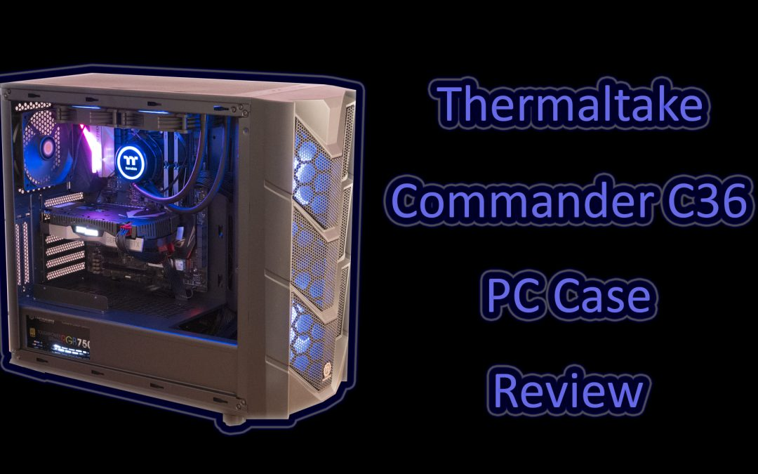 Thermaltake Commander C36 TG ARGB Case Review