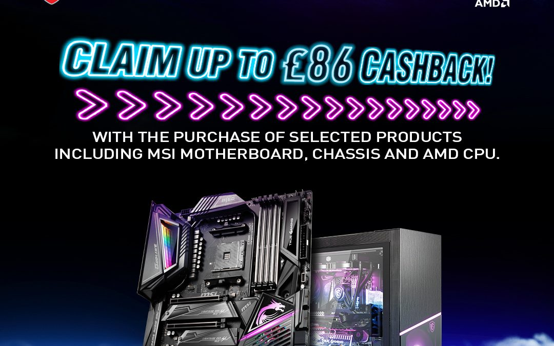 MSI offers up to £86 cashback for selected combo deals of MSI motherboard, AMD CPU and/or MSI chassis.